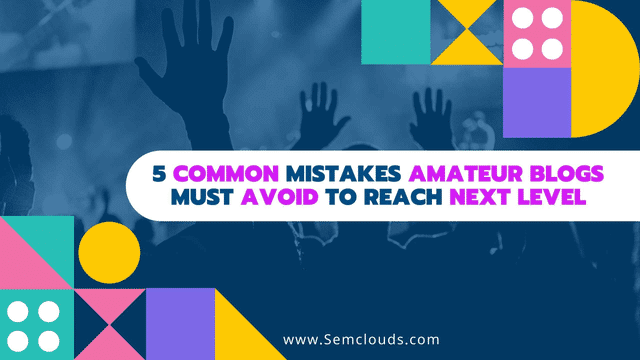 5 Common Mistakes Amateur Blogs Must Avoid to Reach Next Level